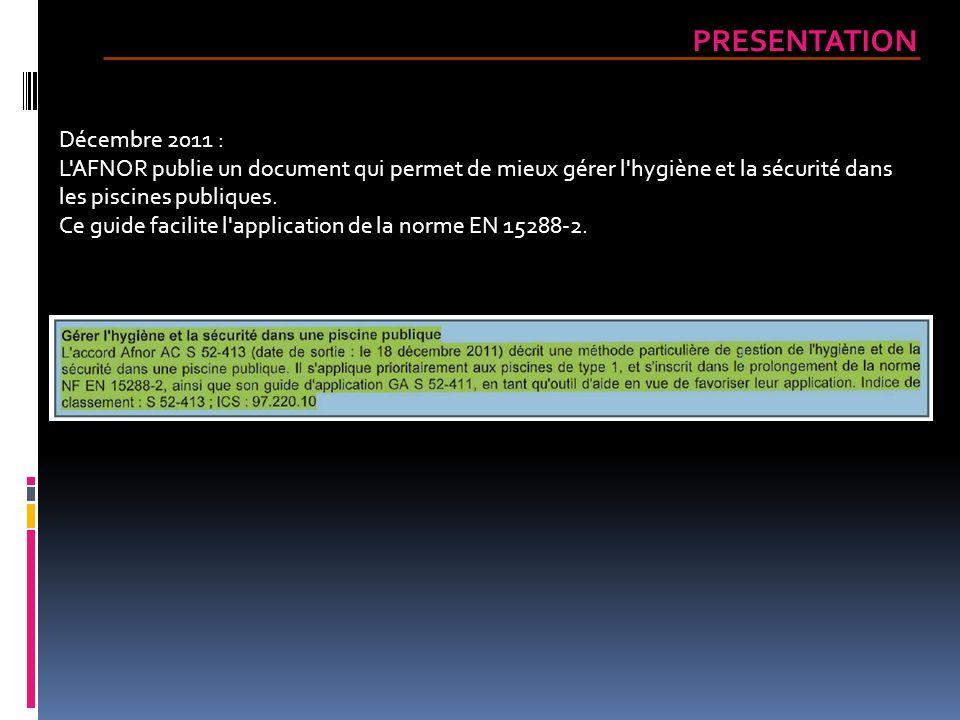 Décembre 2011 : L'AFNOR publie un document qui permet de mieux gérer l'hygiène et la sécurité dans les piscines publiques. Ce guide facilite l'applica