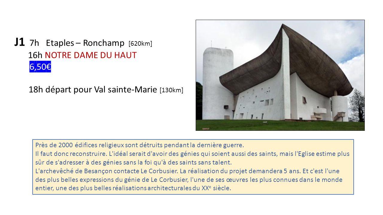 J1 7h Etaples – Ronchamp [620km] 16h NOTRE DAME DU HAUT 6,50 18h départ pour Val sainte-Marie [130km] Près de 2000 édifices religieux sont détruits pe