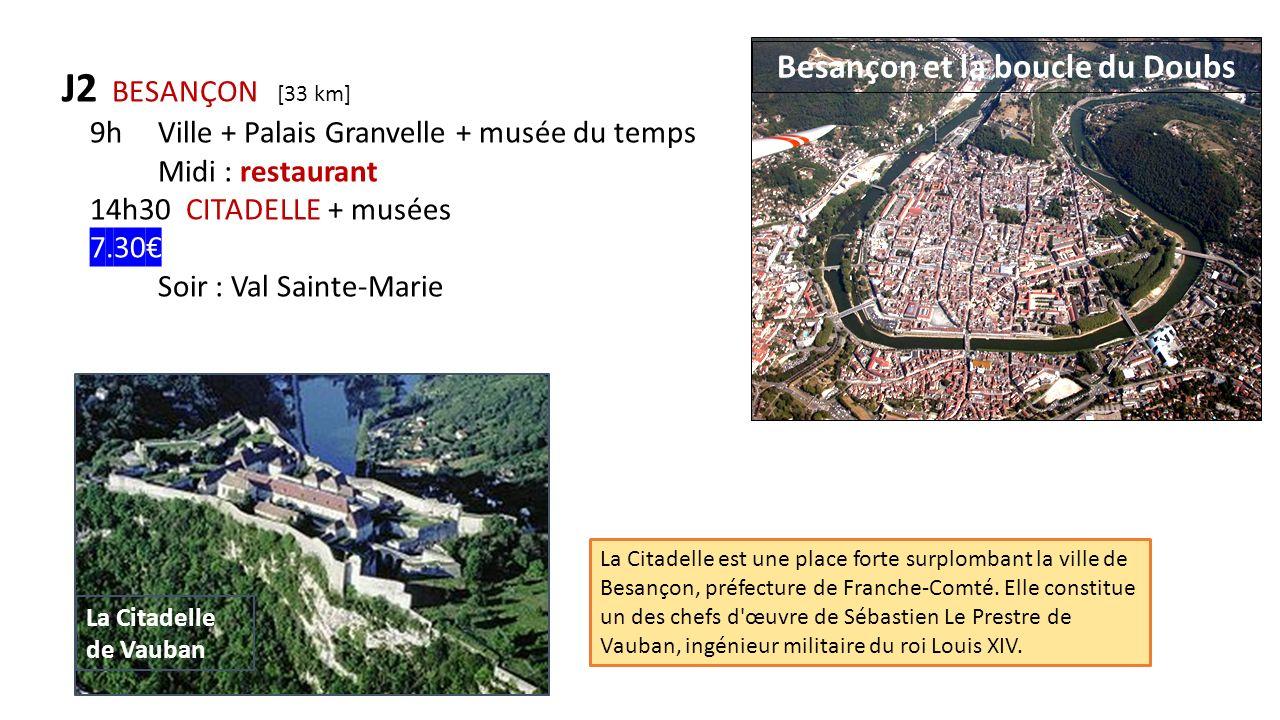 J2 BESANÇON [33 km] 9hVille + Palais Granvelle + musée du temps Midi : restaurant 14h30 CITADELLE + musées 7.30 Soir : Val Sainte-Marie La Citadelle e