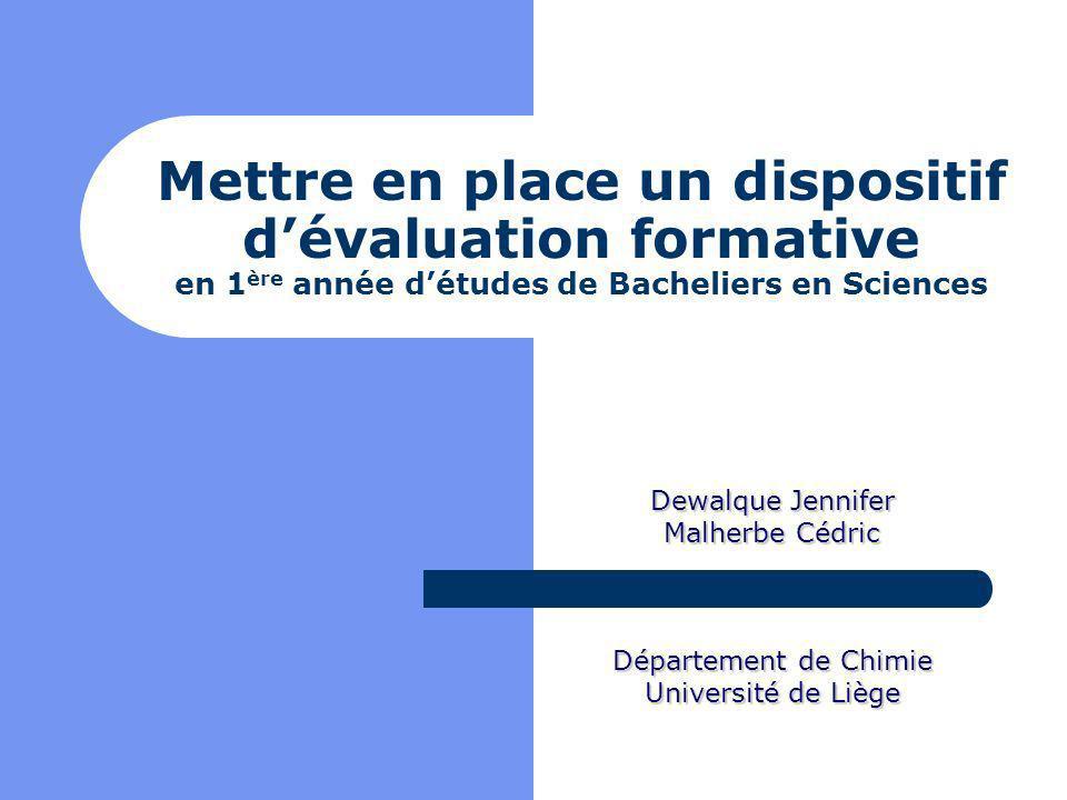 Mettre en place un dispositif dévaluation formative en 1 ère année détudes de Bacheliers en Sciences Dewalque Jennifer Malherbe Cédric Département de Chimie Université de Liège