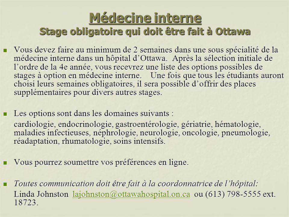 Médecine interne Stage obligatoire qui doit être fait à Ottawa Vous devez faire au minimum de 2 semaines dans une sous spécialité de la médecine inter