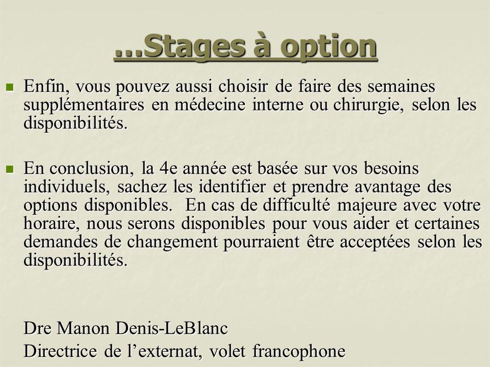 …Stages à option Enfin, vous pouvez aussi choisir de faire des semaines supplémentaires en médecine interne ou chirurgie, selon les disponibilités. En