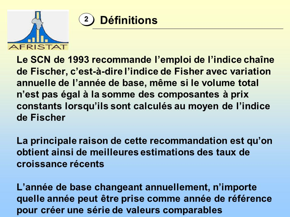 Le SCN de 1993 recommande lemploi de lindice chaîne de Fischer, cest-à-dire lindice de Fisher avec variation annuelle de lannée de base, même si le vo