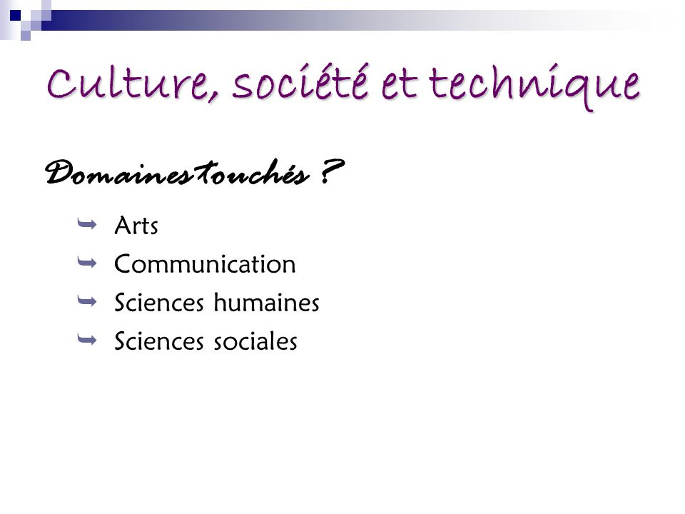 Culture, société et technique Domaines touchés ? Arts Communication Sciences humaines Sciences sociales
