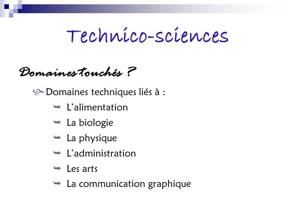 Technico-sciences Domaines touchés ? Domaines techniques liés à : Lalimentation La biologie La physique Ladministration Les arts La communication grap