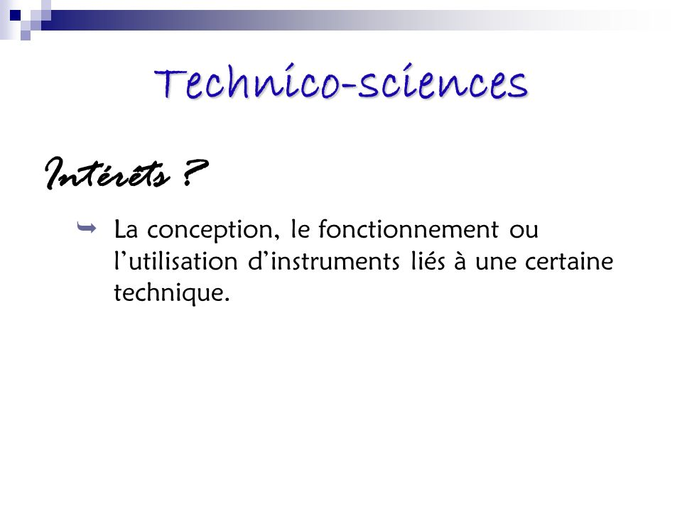 Technico-sciences Intérêts ? La conception, le fonctionnement ou lutilisation dinstruments liés à une certaine technique.