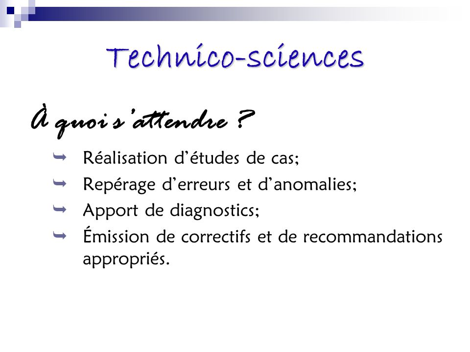 Technico-sciences À quoi sattendre ? Réalisation détudes de cas; Repérage derreurs et danomalies; Apport de diagnostics; Émission de correctifs et de