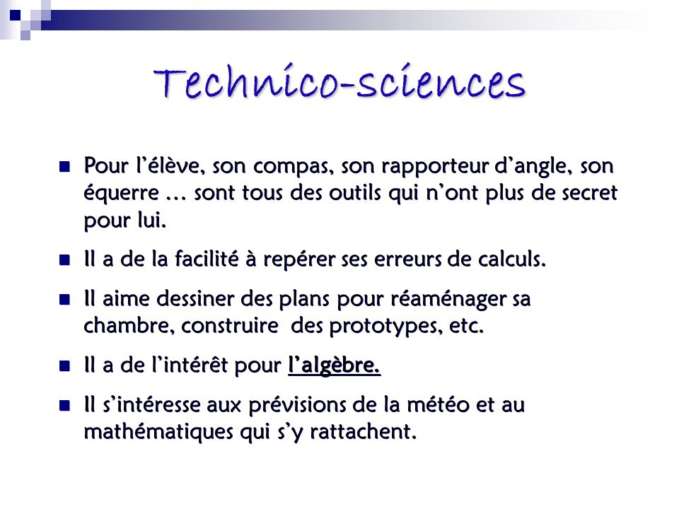 Technico-sciences Pour lélève, son compas, son rapporteur dangle, son équerre … sont tous des outils qui nont plus de secret pour lui. Il a de la faci