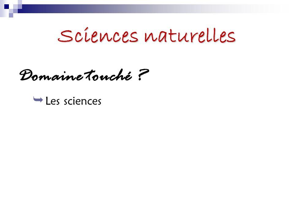 Sciences naturelles Domaine touché ? Les sciences