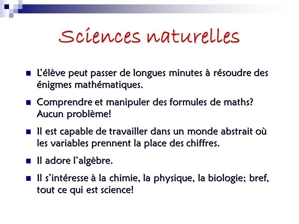 Sciences naturelles Lélève peut passer de longues minutes à résoudre des énigmes mathématiques. Comprendre et manipuler des formules de maths? Aucun p