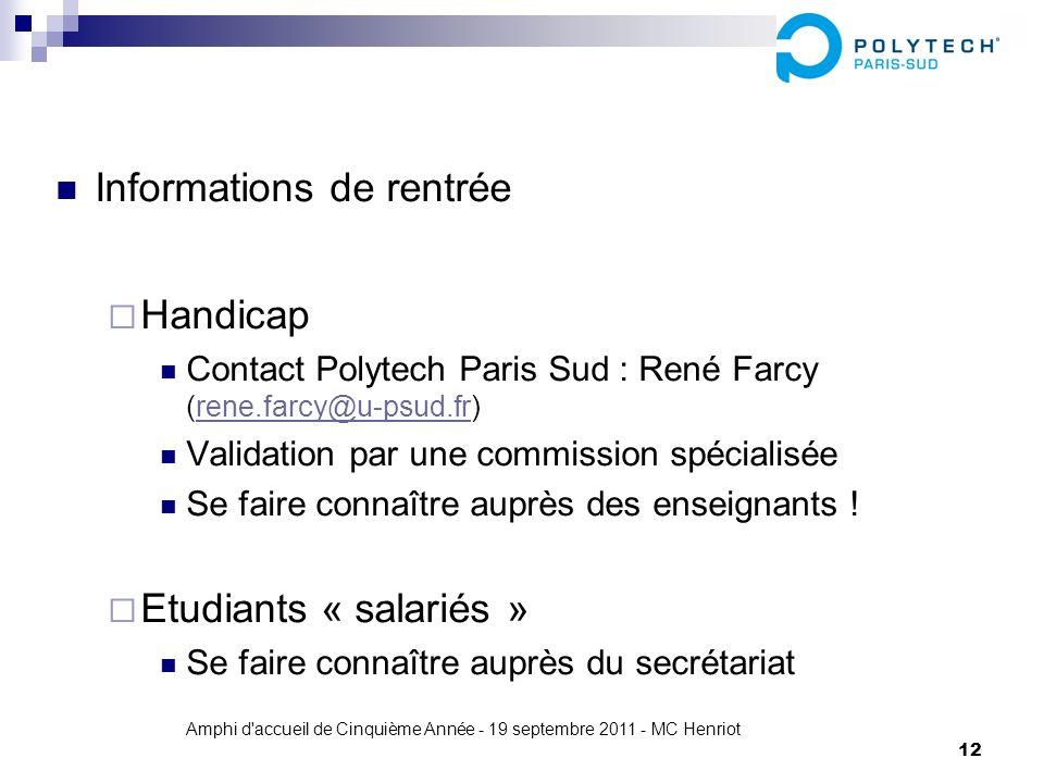 Amphi d'accueil de Cinquième Année - 19 septembre 2011 - MC Henriot 12 Informations de rentrée Handicap Contact Polytech Paris Sud : René Farcy (rene.