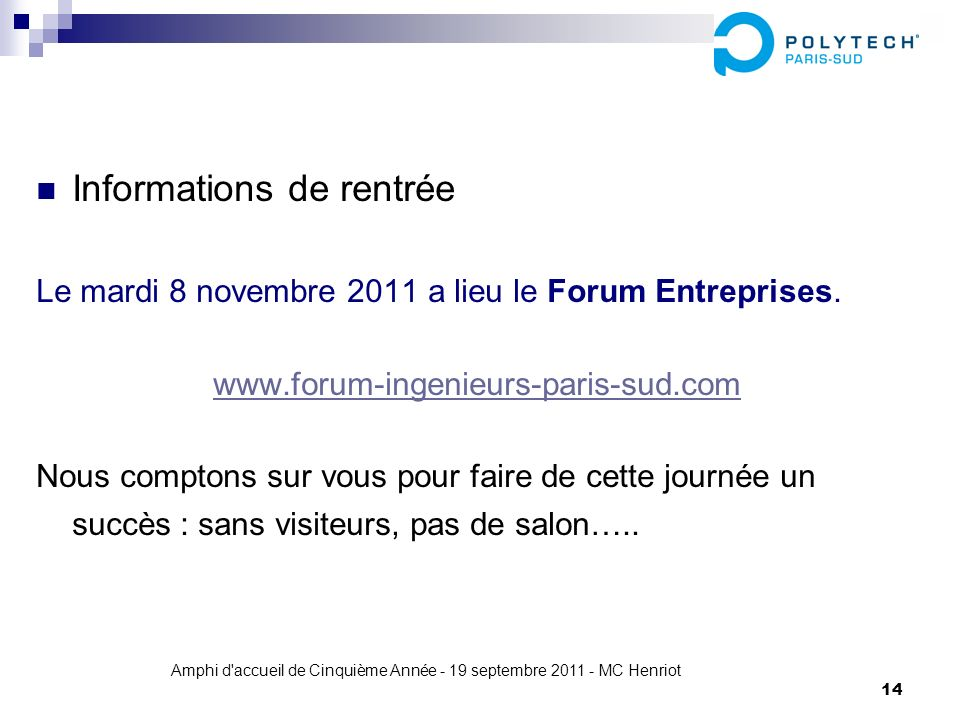 Amphi d'accueil de Cinquième Année - 19 septembre 2011 - MC Henriot 14 Informations de rentrée Le mardi 8 novembre 2011 a lieu le Forum Entreprises. w