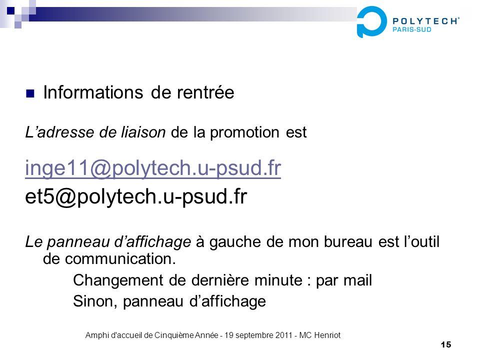 Amphi d'accueil de Cinquième Année - 19 septembre 2011 - MC Henriot 15 Informations de rentrée Ladresse de liaison de la promotion est inge11@polytech