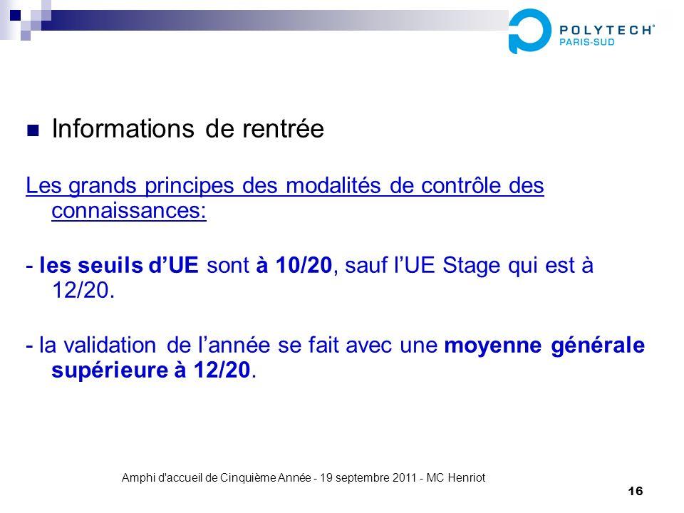 Amphi d'accueil de Cinquième Année - 19 septembre 2011 - MC Henriot 16 Informations de rentrée Les grands principes des modalités de contrôle des conn