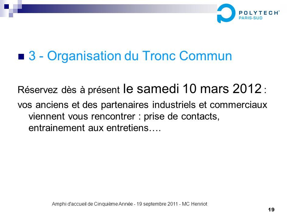 Amphi d'accueil de Cinquième Année - 19 septembre 2011 - MC Henriot 19 3 - Organisation du Tronc Commun Réservez dès à présent le samedi 10 mars 2012