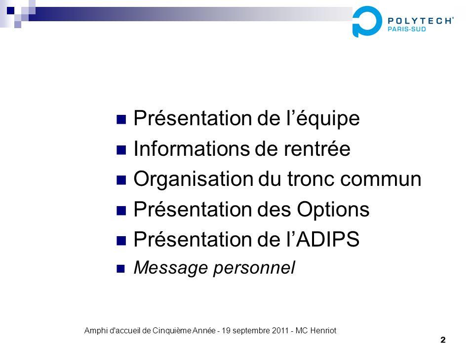 Amphi d'accueil de Cinquième Année - 19 septembre 2011 - MC Henriot 2 Présentation de léquipe Informations de rentrée Organisation du tronc commun Pré