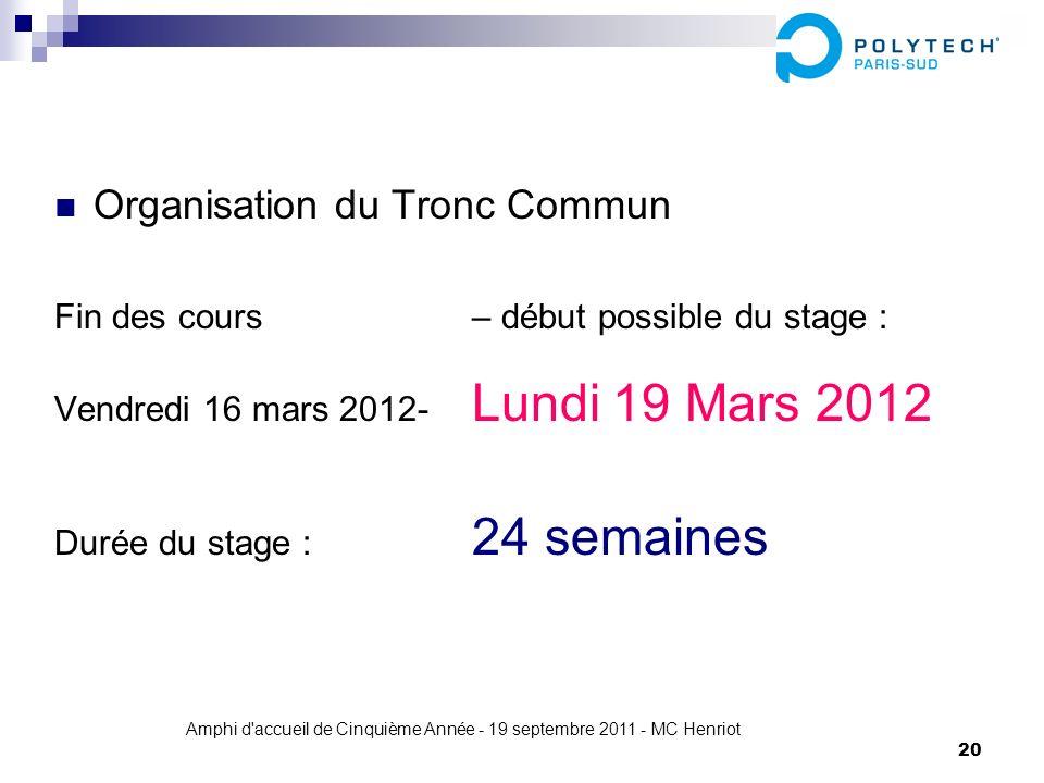 Amphi d'accueil de Cinquième Année - 19 septembre 2011 - MC Henriot 20 Organisation du Tronc Commun Fin des cours – début possible du stage : Vendredi