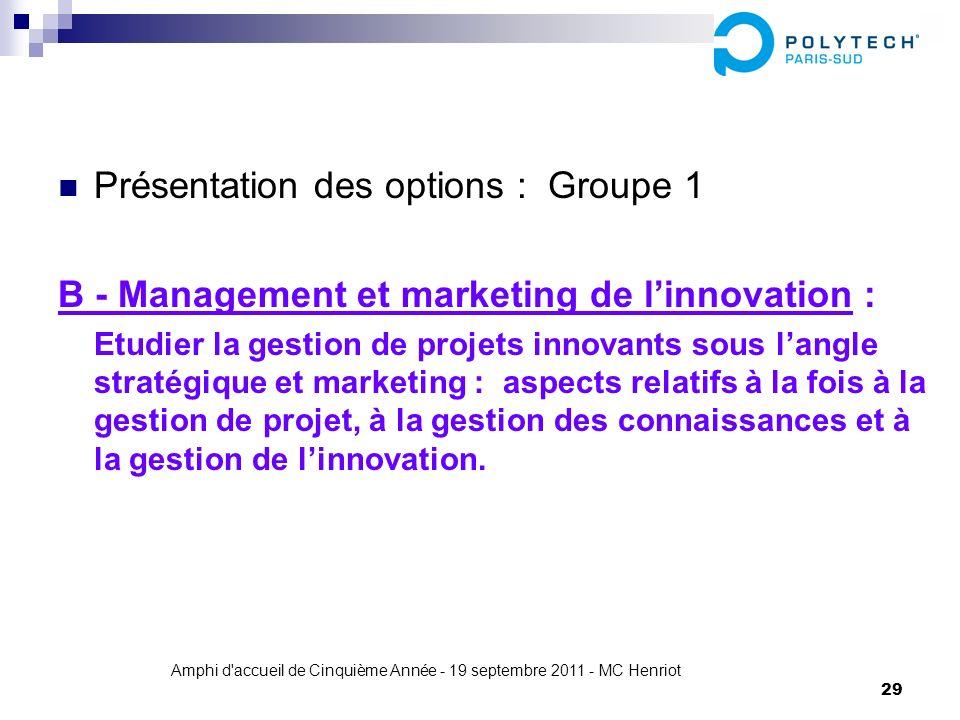 Amphi d'accueil de Cinquième Année - 19 septembre 2011 - MC Henriot 29 Présentation des options : Groupe 1 B - Management et marketing de linnovation