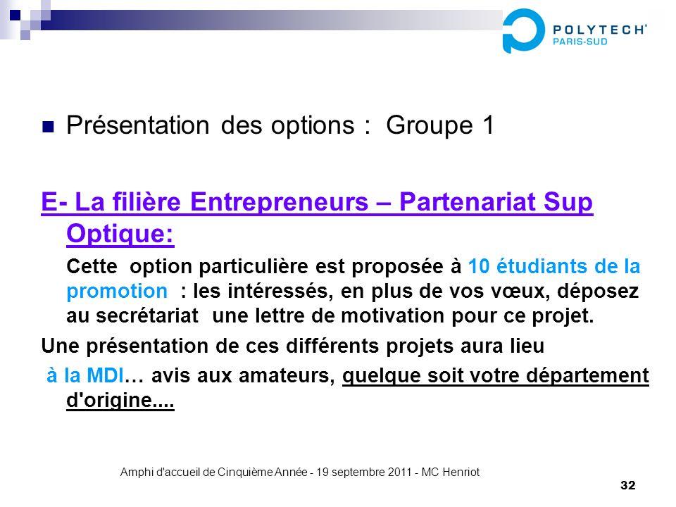 Amphi d'accueil de Cinquième Année - 19 septembre 2011 - MC Henriot 32 Présentation des options : Groupe 1 E- La filière Entrepreneurs – Partenariat S