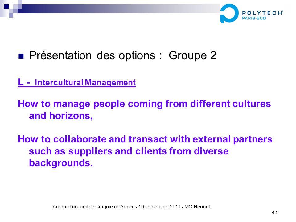 Amphi d'accueil de Cinquième Année - 19 septembre 2011 - MC Henriot 41 Présentation des options : Groupe 2 L - Intercultural Management How to manage