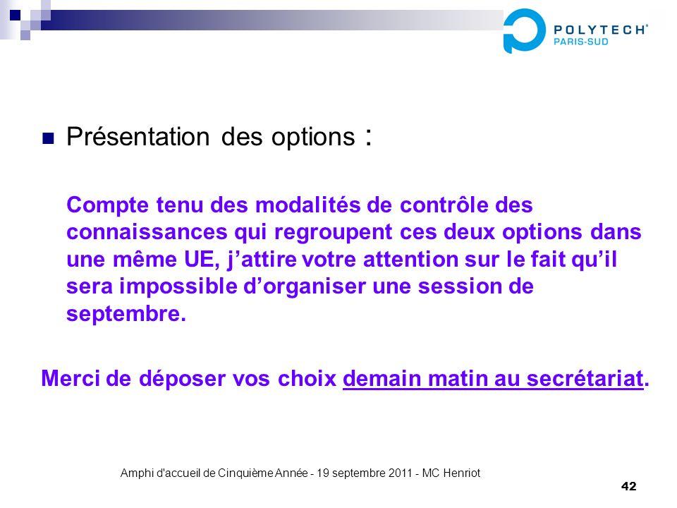 Amphi d'accueil de Cinquième Année - 19 septembre 2011 - MC Henriot 42 Présentation des options : Compte tenu des modalités de contrôle des connaissan