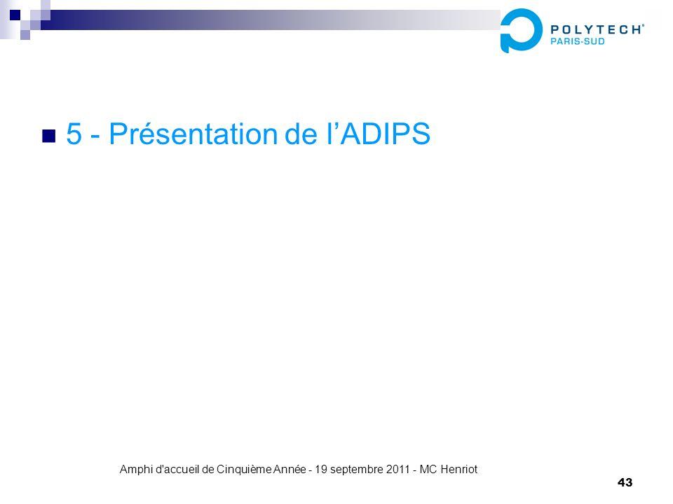 Amphi d'accueil de Cinquième Année - 19 septembre 2011 - MC Henriot 43 5 - Présentation de lADIPS