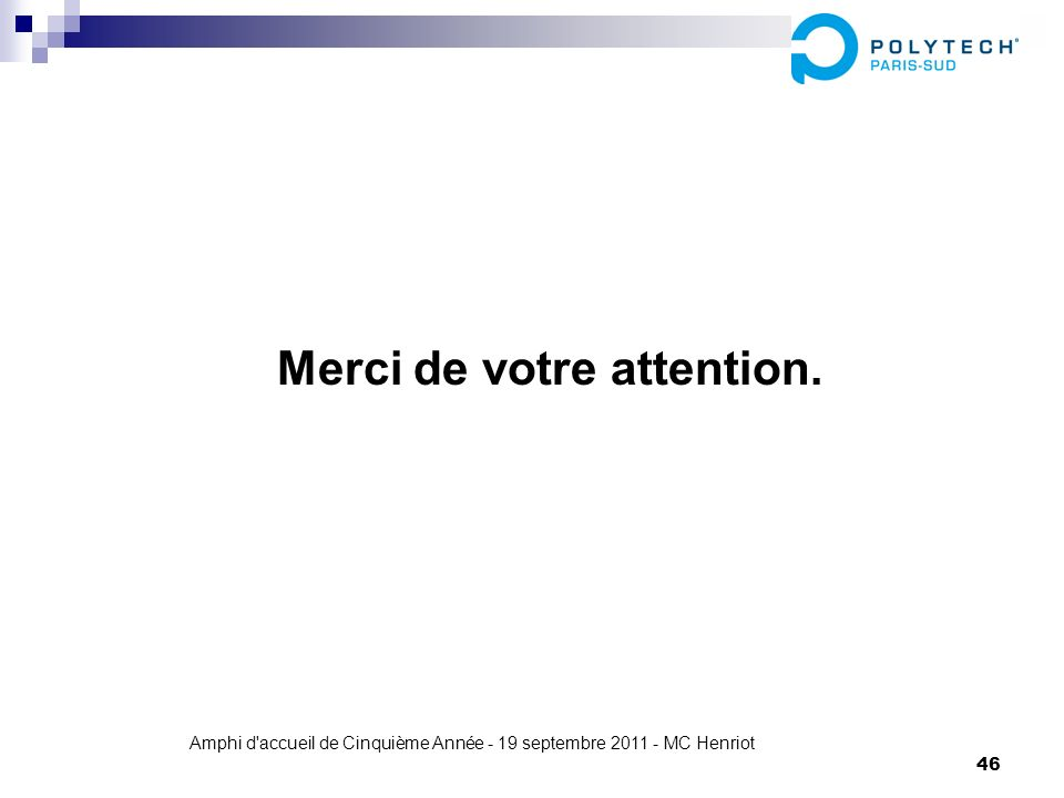Amphi d'accueil de Cinquième Année - 19 septembre 2011 - MC Henriot 46 Merci de votre attention.