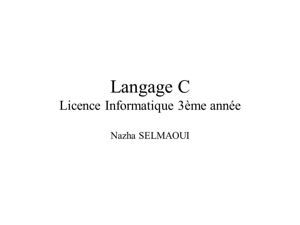 Langage C Licence Informatique 3ème année Nazha SELMAOUI