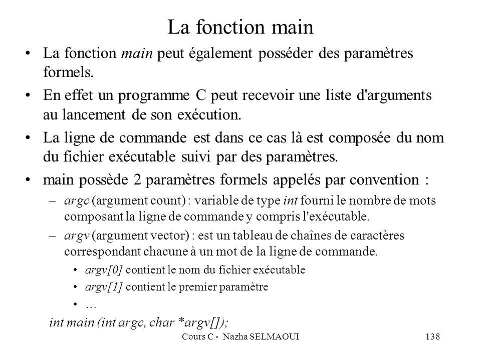 Cours C - Nazha SELMAOUI138 La fonction main La fonction main peut également posséder des paramètres formels.