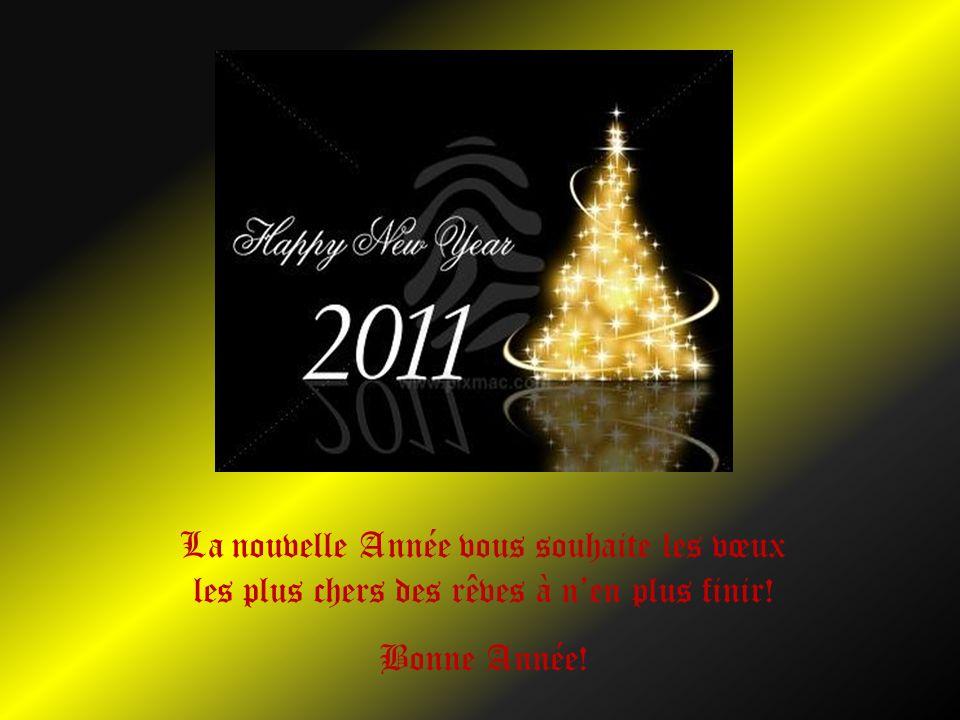 La nouvelle Année vous souhaite les vœux les plus chers des rêves à nen plus finir! Bonne Année!