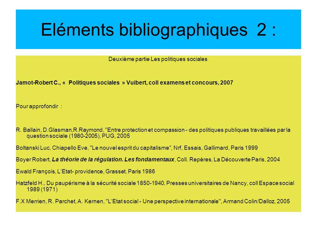 Eléments bibliographiques 2 : Deuxième partie Les politiques sociales Jamot-Robert C., « Politiques sociales » Vuibert, coll examens et concours, 2007