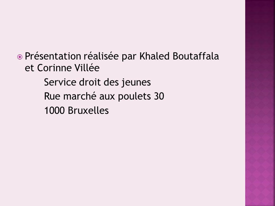 Présentation réalisée par Khaled Boutaffala et Corinne Villée Service droit des jeunes Rue marché aux poulets 30 1000 Bruxelles