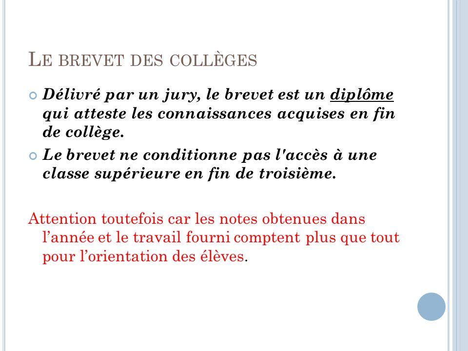 L E BREVET DES COLLÈGES Délivré par un jury, le brevet est un diplôme qui atteste les connaissances acquises en fin de collège. Le brevet ne condition