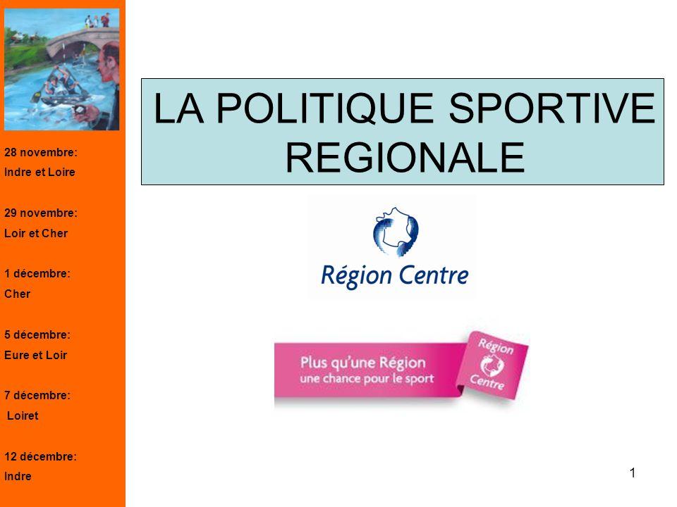 1 LA POLITIQUE SPORTIVE REGIONALE 28 novembre: Indre et Loire 29 novembre: Loir et Cher 1 décembre: Cher 5 décembre: Eure et Loir 7 décembre: Loiret 1