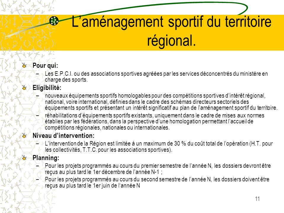 11 Laménagement sportif du territoire régional. Pour qui: –Les E.P.C.I. ou des associations sportives agréées par les services déconcentrés du ministè