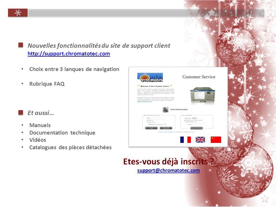 Nouvelles fonctionnalités du site de support client http://support.chromatotec.com Choix entre 3 lanques de navigation Rubrique FAQ Et aussi… Manuels Documentation technique Vidéos Catalogues des pièces détachées