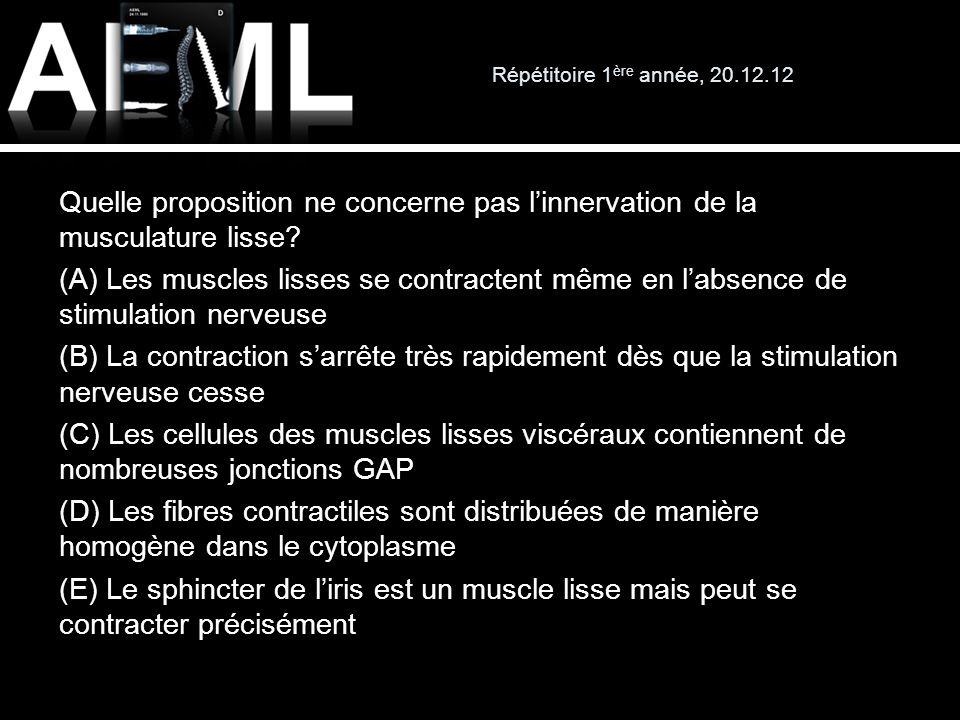 Répétitoire 1 ère année, 20.12.12 Quelle proposition ne concerne pas linnervation de la musculature lisse? (A) Les muscles lisses se contractent même