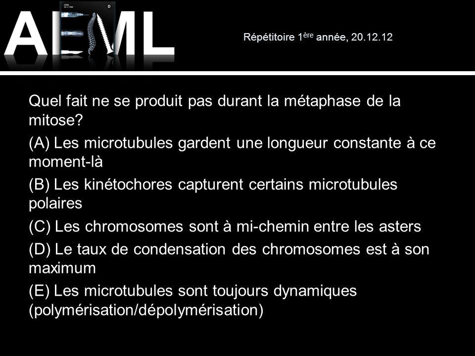 Répétitoire 1 ère année, 20.12.12 Quel fait ne se produit pas durant la métaphase de la mitose? (A) Les microtubules gardent une longueur constante à