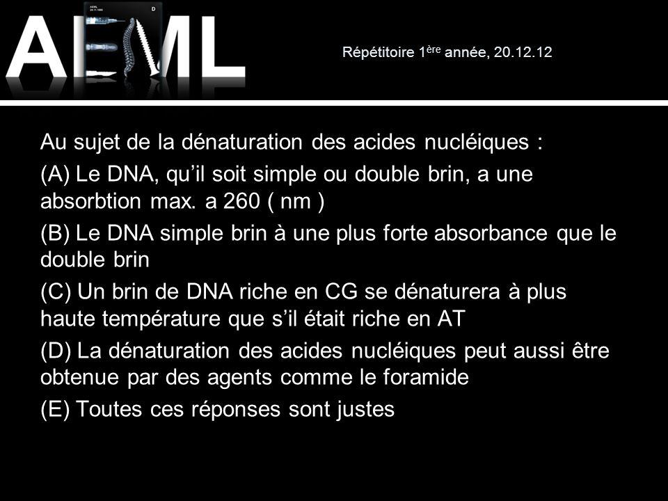 Répétitoire 1 ère année, 20.12.12 Au sujet de la dénaturation des acides nucléiques : (A) Le DNA, quil soit simple ou double brin, a une absorbtion ma