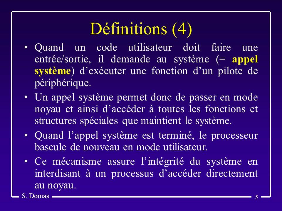 5 Définitions (4) S. Domas Quand un code utilisateur doit faire une entrée/sortie, il demande au système (= appel système) dexécuter une fonction dun