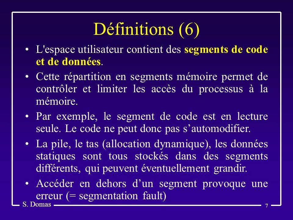 7 Définitions (6) S. Domas L'espace utilisateur contient des segments de code et de données. Cette répartition en segments mémoire permet de contrôler