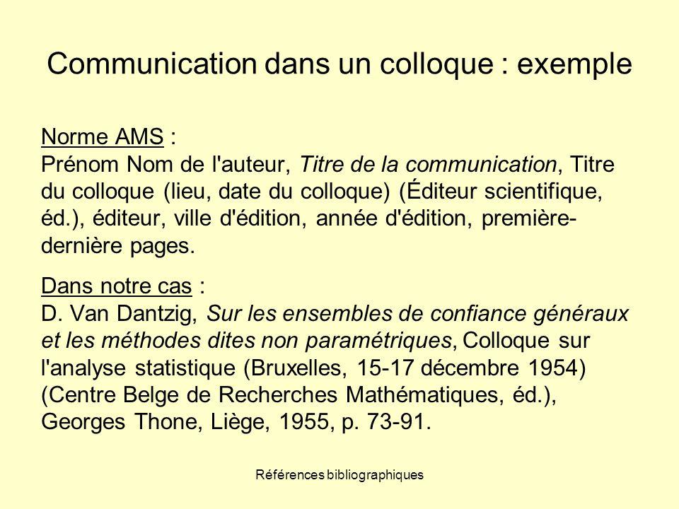 Références bibliographiques Communication dans un colloque : exemple Norme AMS : Prénom Nom de l'auteur, Titre de la communication, Titre du colloque