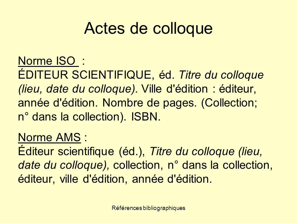Références bibliographiques Actes de colloque Norme ISO : ÉDITEUR SCIENTIFIQUE, éd. Titre du colloque (lieu, date du colloque). Ville d'édition : édit