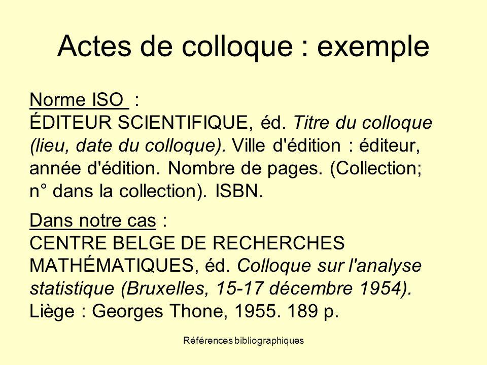 Références bibliographiques Actes de colloque : exemple Norme ISO : ÉDITEUR SCIENTIFIQUE, éd. Titre du colloque (lieu, date du colloque). Ville d'édit