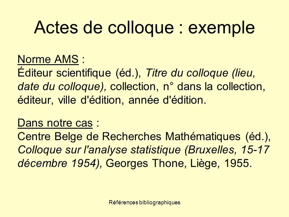 Références bibliographiques Actes de colloque : exemple Norme AMS : Éditeur scientifique (éd.), Titre du colloque (lieu, date du colloque), collection