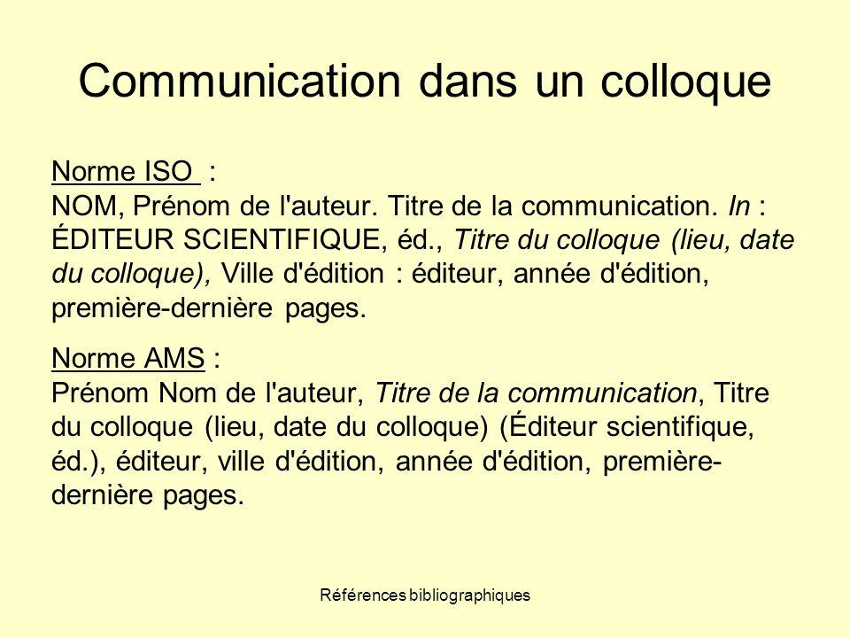 Références bibliographiques Communication dans un colloque Norme ISO : NOM, Prénom de l'auteur. Titre de la communication. In : ÉDITEUR SCIENTIFIQUE,