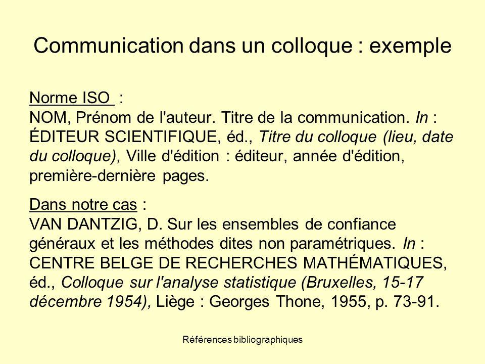 Références bibliographiques Communication dans un colloque : exemple Norme ISO : NOM, Prénom de l'auteur. Titre de la communication. In : ÉDITEUR SCIE