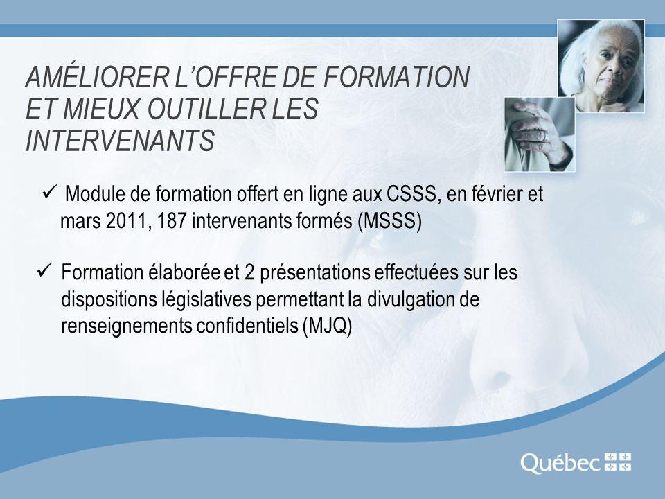 AMÉLIORER LOFFRE DE FORMATION ET MIEUX OUTILLER LES INTERVENANTS Module de formation offert en ligne aux CSSS, en février et mars 2011, 187 intervenan