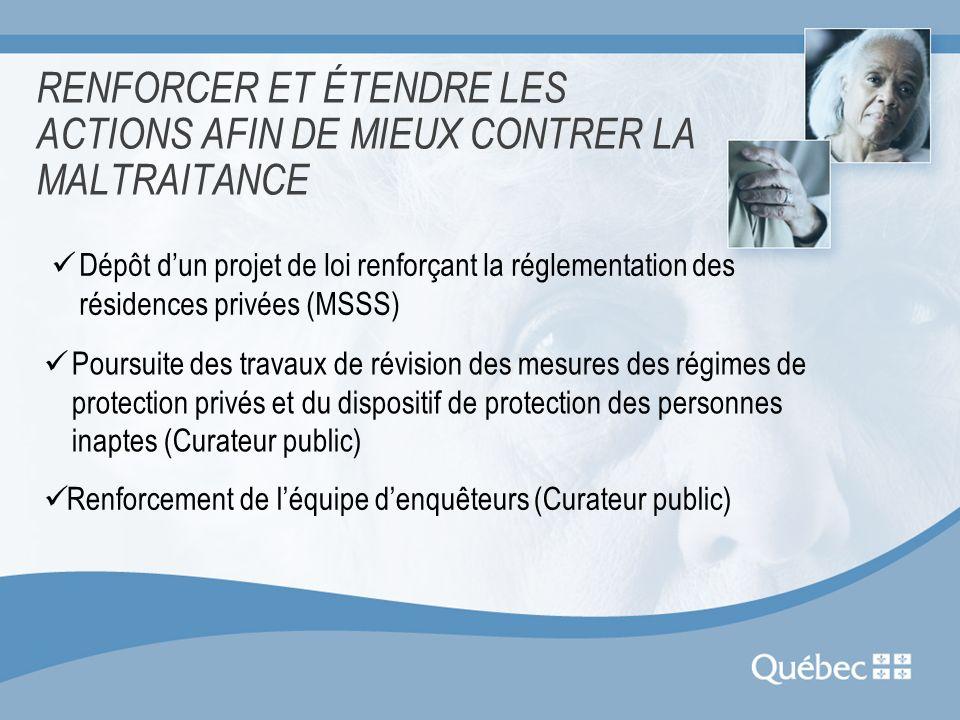 RENFORCER ET ÉTENDRE LES ACTIONS AFIN DE MIEUX CONTRER LA MALTRAITANCE Dépôt dun projet de loi renforçant la réglementation des résidences privées (MS