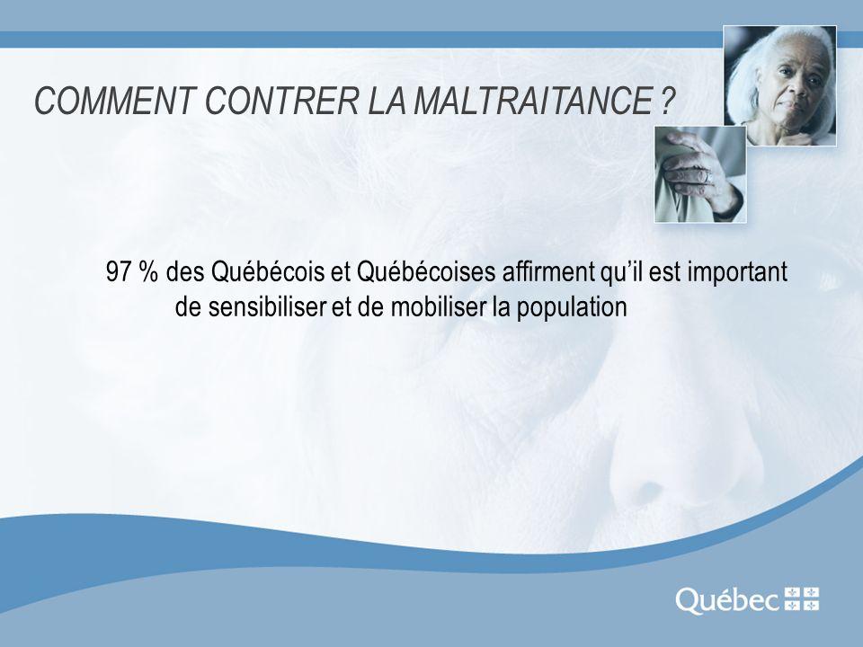 97 % des Québécois et Québécoises affirment quil est important de sensibiliser et de mobiliser la population COMMENT CONTRER LA MALTRAITANCE ?